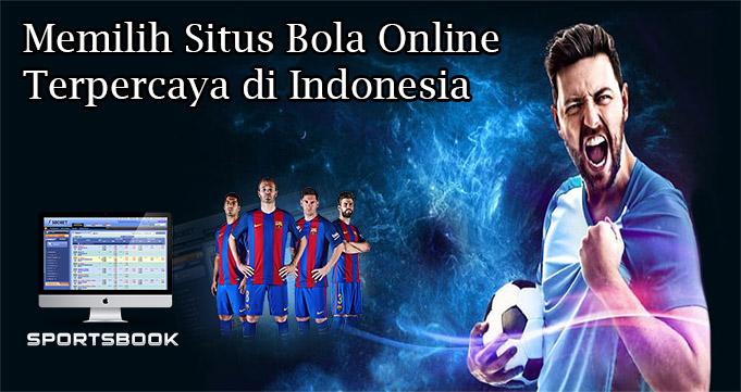 Memilih Situs Bola Online Terpercaya di Indonesia