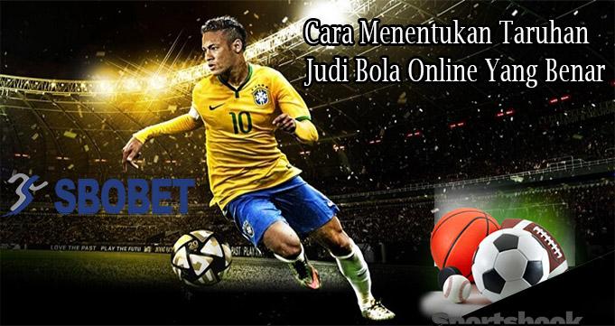 Cara Menentukan Taruhan Judi Bola Online Yang Benar