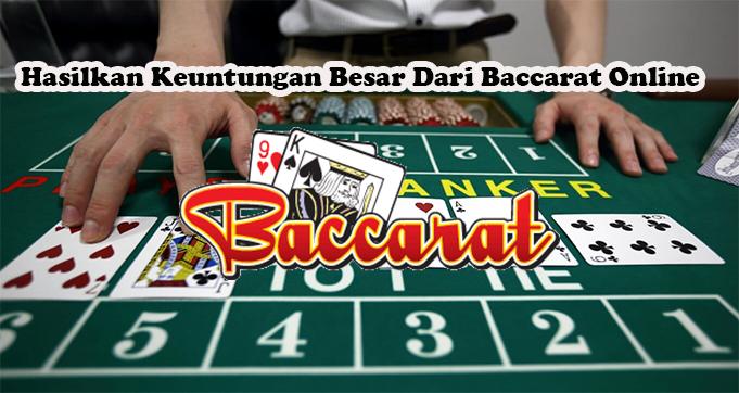 Hasilkan Keuntungan Besar Dari Baccarat Online