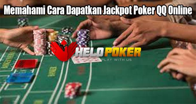 Memahami Cara Dapatkan Jackpot Poker QQ Online